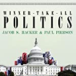 Winner-Take-All Politics: How Washington Made the Rich Richer--and Turned Its Back on the Middle Class | Jacob S. Hacker,Paul Pierson