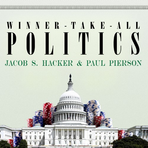 Winner-Take-All Politics: How Washington Made the Rich Richer--and Turned Its Back on the Middle Class by Tantor Audio