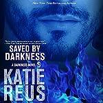 Saved by Darkness: Darkness Series, Book 6 | Katie Reus