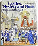 Castles, Mystery and Music - The Legend of Ludwig II: Pictorial History of the Life of Ludwig II of Bavaria