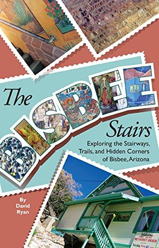 The Bisbee Stairs: Exploring the Stairways, Trails, and Hidden Corners of Bisbee, Arizona