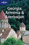 Lonely Planet Georgia, Armenia & Azerbaijan (LONELY PLANET GEORGIA, ARMENIA AND AZERBAIJAN)