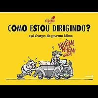 Como estou dirigindo?: 158 charges do governo Dilma (Humor da Era Lula Livro 1)
