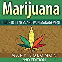 Marijuana: Guide to Illness and Pain Management Audiobook by Mary Solomon Narrated by Martin James
