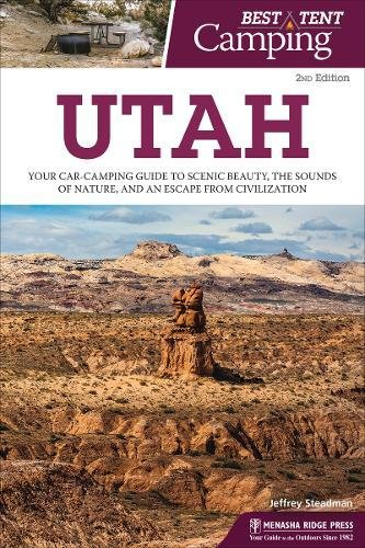Best Tent Camping: Utah: Your Car-Camping Guide to Scenic Beauty, the Sounds of Nature, and an Escape from Civilization