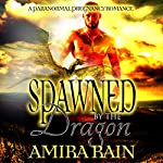 Spawned by the Dragon: A Paranormal Pregnancy Romance | Amira Rain