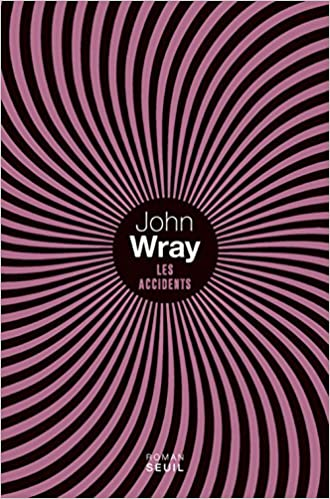 Les Accidents (Rentrée Littérature 2017) de John Wray