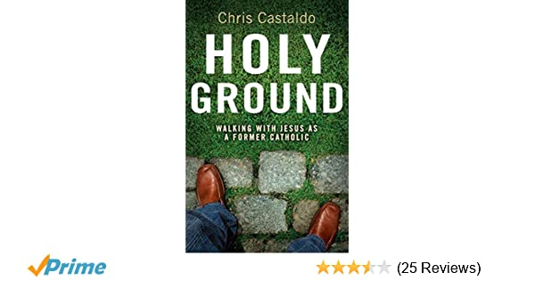 Holy ground walking with jesus as a former catholic christopher a holy ground walking with jesus as a former catholic christopher a castaldo 0884195588730 amazon books fandeluxe Image collections