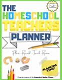 The Homeschool Teacher's Planner: The Ultimate Homeschool Planner to Organize Your Lessons and Record, Track and Review…