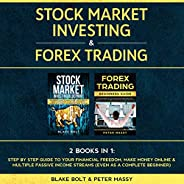 Stock Market Investing & Forex Trading: 2 Books in 1: Step by Step Guide To Your Financial Freedom, Make M