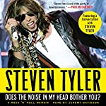 Does the Noise in My Head Bother You?: A Rock 'n' Roll Memoir | Steven Tyler