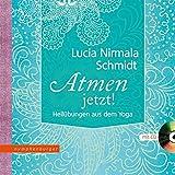 Atmen - jetzt!: Heilübungen aus dem Yoga. Mit CD gesprochen von Lucia Nirmala Schmidt