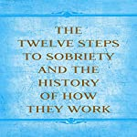 The Twelve Steps to Sobriety and the History of How it Works |  Alcoholics Anonymous,Bill W.