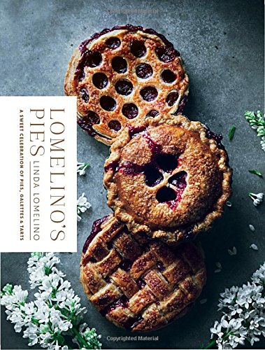 Lomelino's Pies: A Sweet Celebration of Pies, Galettes, and Tarts by Linda Lomelino