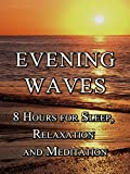 Evening Waves, 8 hours for sleep, relaxation and meditation