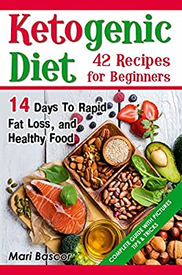 Ketogenic Diet 42 Recipes for Beginners: 14 Days to Rapid Fat Loss and Healthy Food