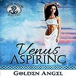 Venus Aspiring: Venus Rising, Book 2 | Golden Angel