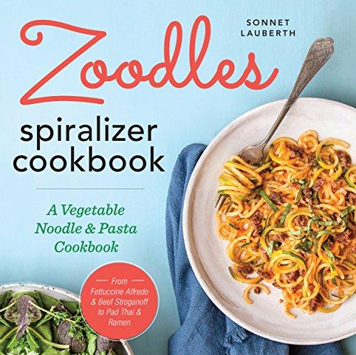 Zoodles Spiralizer Cookbook: A Vegetable Noodle and Pasta Cookbook (Blade Cooks)