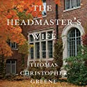 The Headmaster's Wife Audiobook by Thomas Christopher Greene Narrated by Stephen Hoye, Kevin T. Collins, Tavia Gilbert