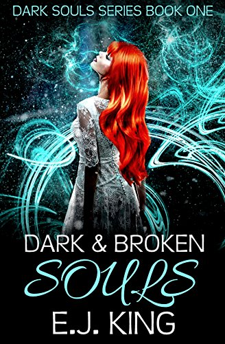 Dark & Broken Souls (Dark Souls (Soul Hunters) Book 1) by [King, E.J.]