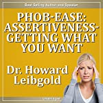 Phob-Ease: Assertiveness: Getting What You Want | Howard Leibgold
