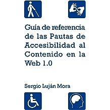 Guía de referencia de las Pautas de Accesibilidad al Contenido en la Web 1.0 (Spanish Edition) Feb 21, 2012