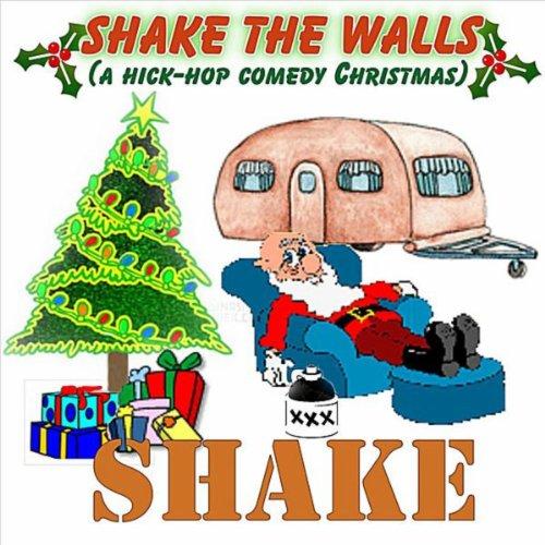 Shake the Walls (A Hick Hop Comedy Christmas) by Shake on Amazon ...