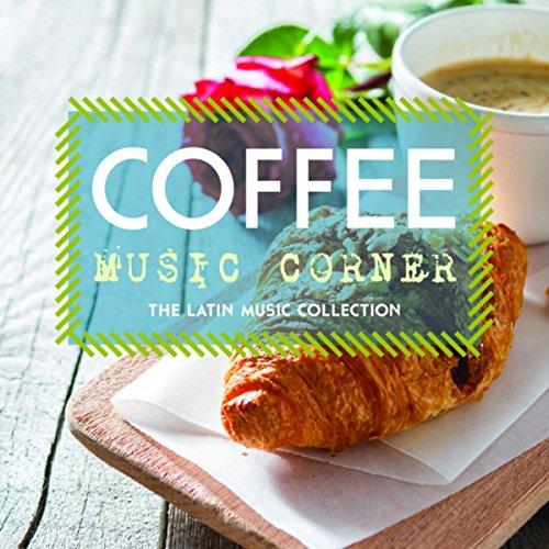 Coffee Music Corner: The Latin Music Collection