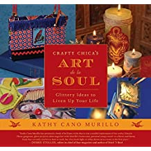 Crafty Chica's Art de la Soul: Glittery Ideas to Liven Up Your Life by Kathy Cano Murillo (2006-02-07)
