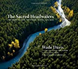 The Sacred Headwaters, Wade Davis, 1553658809