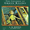 The Children of Green Knowe: The Green Knowe Chronicles, Book One Audiobook by L.M. Boston Narrated by Simon Vance