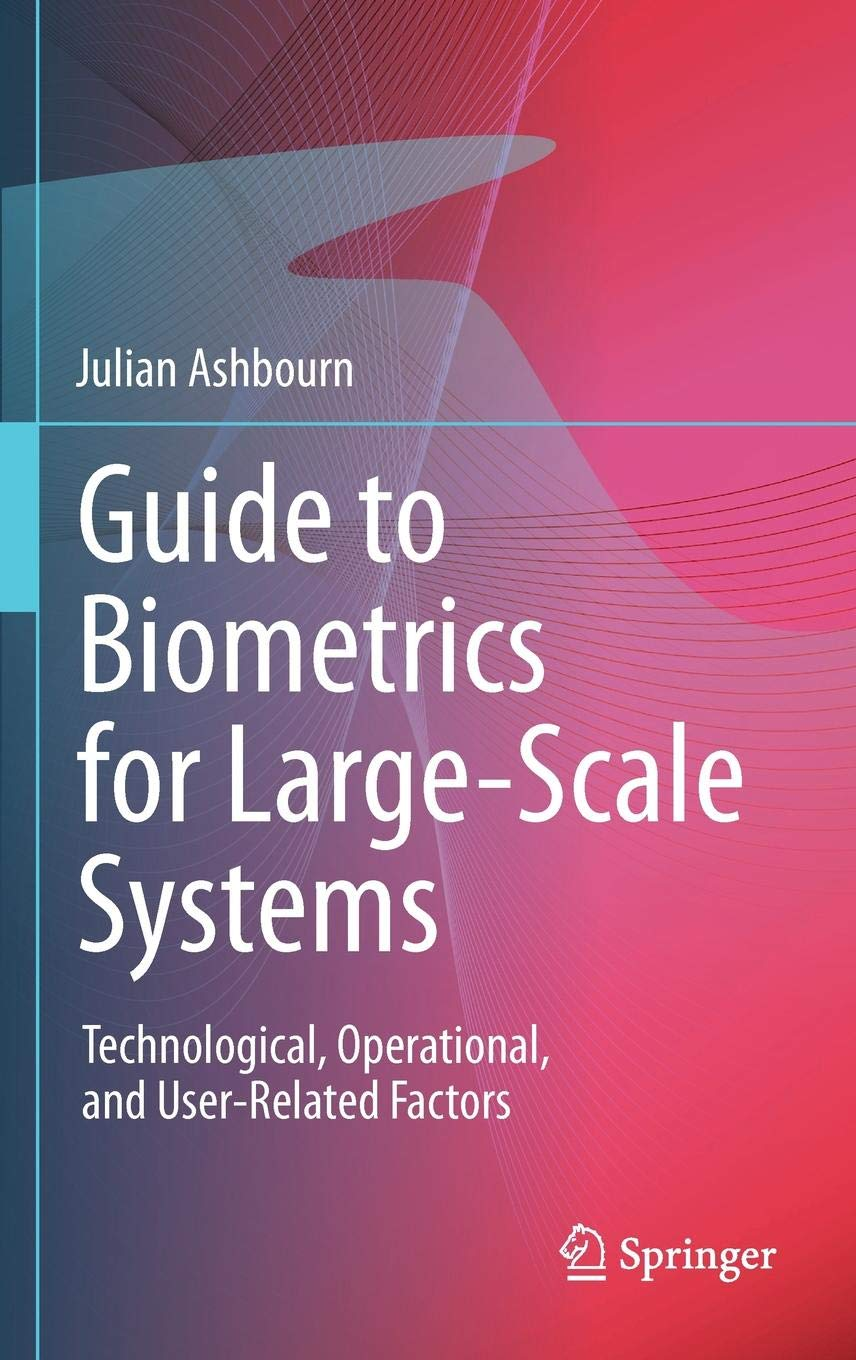 Guide to Biometrics for Large-Scale Systems: Technological, Operational, and User-Related Factors por Julian Ashbourn