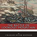 The Greatest Civil War Battles: The Battle of Lookout Mountain Audiobook by  Charles River Editors Narrated by John Eastman