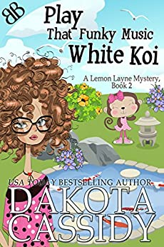 Play That Funky Music White Koi (A Lemon Layne Mystery Book 2) by [Cassidy, Dakota]