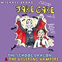 Jake Cake: The School Dragon & The Visiting Vampire Audiobook by Michael Broad Narrated by Paul Chequer