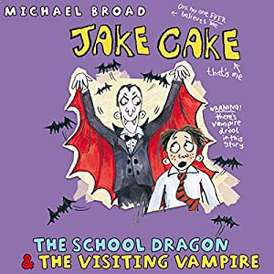 Jake Cake: The School Dragon & The Visiting Vampire Audiobook