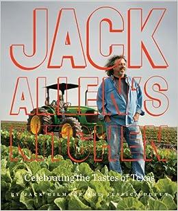 jack allens kitchen celebrating the tastes of texas jack gilmore jessica dupuy 9780292763593 amazoncom books - Jack Allens Kitchen