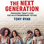 The Next Generation: Preparing Today's Kids for an Extraordinary Future | Tony Ryan