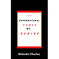 The Supernatural Power Of Desire (English Edition)