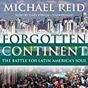 Forgotten Continent: The Battle for Latin America's Soul Audiobook by Michael Reid Narrated by Gary Dikeos