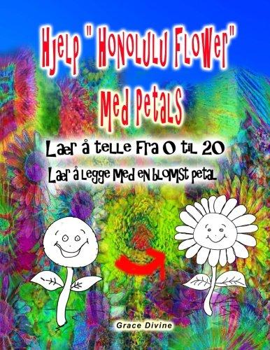 Hjelp Honolulu Flower med Petals Lær å telle fra 0 til 20 Lær å legge med en blomst petal (Norwegian Edition) PDF