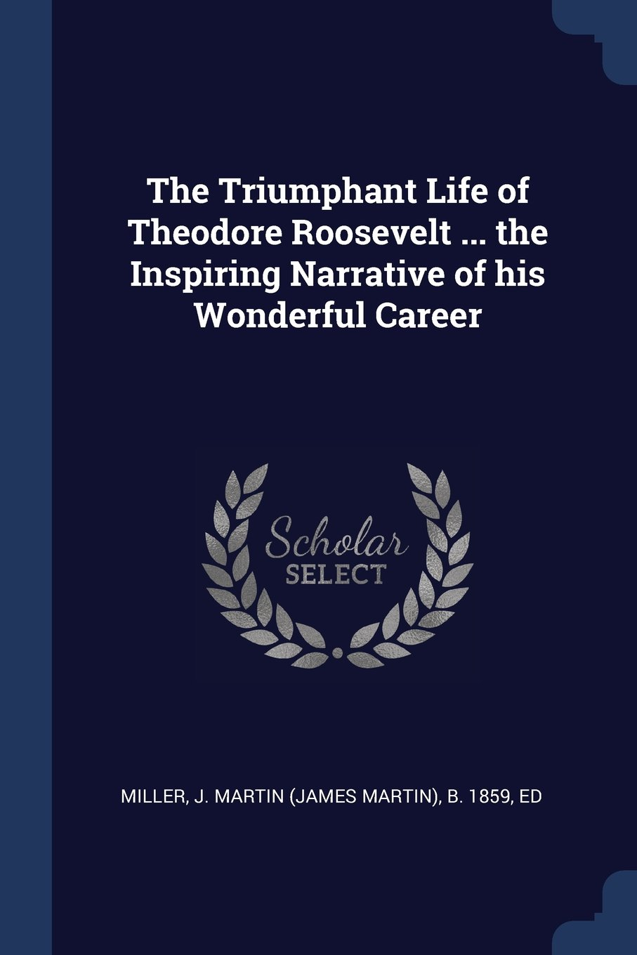 The Triumphant Life of Theodore Roosevelt ... the Inspiring Narrative of his Wonderful Career pdf epub