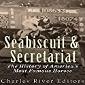 Seabiscuit and Secretariat: The History of America's Most Famous Horses Audiobook by  Charles River Editors Narrated by Scott Clem