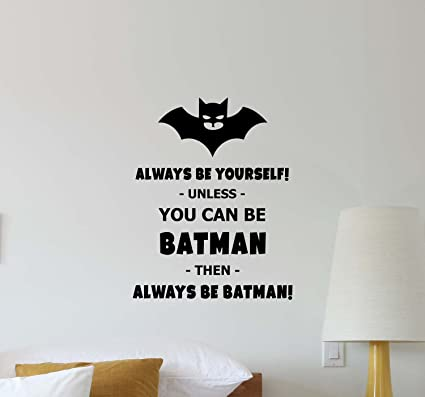Always Be Yourself Unless You Can Be Batman Then Always Be Batman Wall Decal  Superhero Nursery