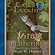 The Great Gathering: Tales of Larkin, Book 3 Audiobook by Alan W. Harris Narrated by Alan W. Harris