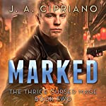 Marked: The Thrice Cursed Mage, Book 2 | J. A. Cipriano