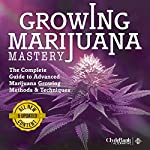 Marijuana Growing: Mastery: The Complete Guide to Advanced Marijuana Growing Methods and Techniques | ClydeBank Alternative
