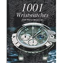 1001 Wristwatches: From 1925 to the Prsent