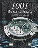 1001  Wristwatches: From 1925 to the Present