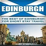 Edinburgh: The Best of Edinburgh for Short-Stay Travel   Gary Jones